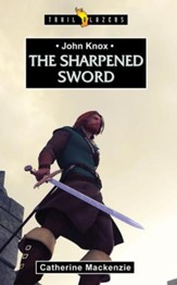 John Knox: The Sharpened Sword - eBook