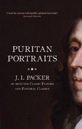 Puritan Portraits: J.I. Packer on selected Classic Pastors and Pastoral Classics - eBook