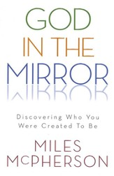 God in the Mirror: Discovering Who You Were Created to Be - eBook