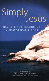 Simply Jesus: His Life and Teachings in Historical Order - eBook