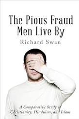 The Pious Fraud Men Live By: A Comparative Study of Christianity, Hinduism, and Islam - eBook