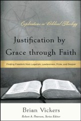 Justification by Grace Through Faith: Finding Freedom from Legalism, Lawlessness, Pride, and Despair