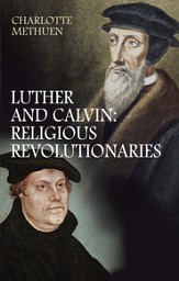 Luther and Calvin:Religious Revolutionaries - eBook