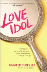 The Love Idol: Letting Go of Your Desperate Quest for Approval-and Learning to Live in the Unconditional Love of God