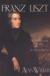 Franz Liszt, Volume 1: The Virtuoso Years: 1811-1847 - eBook