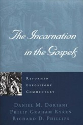 The Incarnation in the Gospels: Reformed Expository Commentary [REC]