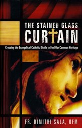 The Stained Glass Curtain: Crossing the Evangelical- Catholic Divide to Find Our Common Heritage