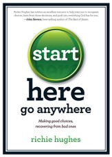 Start Here, Go Anywhere: Making Good Choices, Recovering From Bad Ones