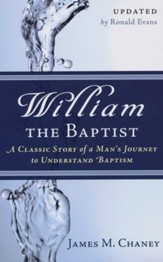 William the Baptist: A Classic Story of Man's Journey to Understand Baptism