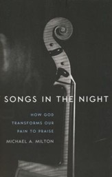 Songs in the Night, How God Transforms Our Pain to Praise