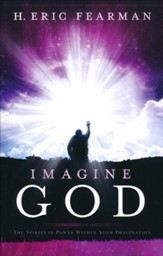 Imagine God: The Spiritual Power Within Your Imagination