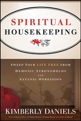Spiritual Housekeeping: Sweep Your Life Free from Demonic Strongholds & Satanic Oppression