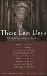 These Last Days: A Christian View of History