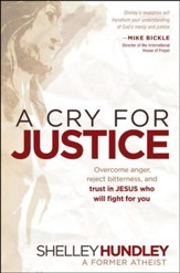 A Cry For Justice: Overcoming anger, reject bitterness,  and trust in Jesus who will fight for you