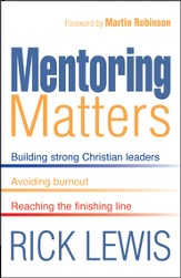 Mentoring Matters: Building Strong Christian leaders Avoiding burnout Reaching the finishing line - eBook