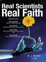 Real scientists, Real faith: 17 leading scientists reveal the harmony between their science and their faith - eBook