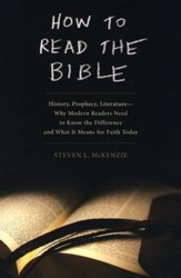 How to Read the Bible: History, Prophecy, Literature - Why Modern Readers Need to Know the Difference and What It Means for Faith Today