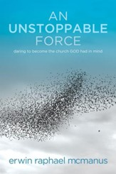 An Unstoppable Force: Daring to Become the Church God Had in Mind - eBook