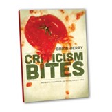 Cristicism Bites: DEALING WITH, RESPONDING TO, AND LEARNING FROM YOUR CRITICS - eBook