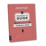 A Parent's Guide to Understanding Teenage Girls: REMEMBER WHO SHE WAS, CELEBRATING WHO SHE'S BECOMING - eBook