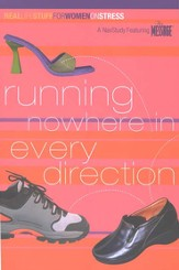 Running Nowhere in Every Direction:                       Real Life Stuff for Women on Stress