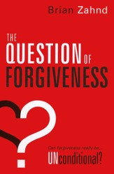 The Question of Forgiveness: Can Forgiveness Really Be Unconditional?