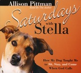 Saturdays with Stella: How My Dog Taught Me to Sit, Stay, and Come When God Calls--Audio CD