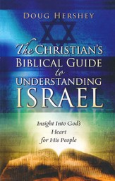 The Christian's Biblical Guide to Understanding Israel: Insight Into God's Heart for His People