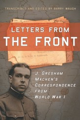 Letters from the Front: J. Gresham Machen's Correspondence from World War I