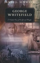 George Whitefield: A Guided Tour of His Life and Thought