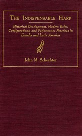 The Indispensable Harp: Historical Development, Modern Roes, Configurations, and Performance Practices in Ecuador and Latin America - eBook