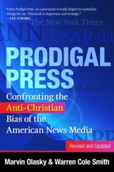 Prodigal Press: Confronting the Anti-Christian Bias of the American News Media, Revised and Expanded