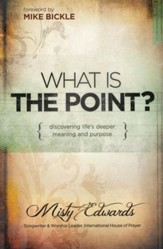 What is the Point?: Discovering God's Deepest Desire and Purpose for You
