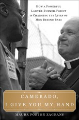 Camerado, I Give You My Hand: How a Powerful Lawyer-Turned-Priest Is Changing the Lives of Men Behind Bars - eBook