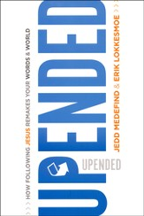 Upended: How Following Jesus Changes the Way you Love and Lead