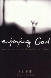 Enjoying God: Experiencing Intimacy with the Heavenly Father