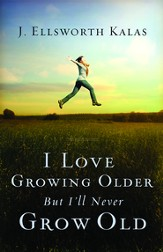 I Love Growing Older, But I'll Never Grow Old - eBook