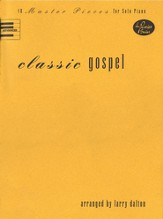Classic Gospel: 10 Gospel Master Pieces for Solo Piano