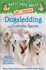 Magic Tree House Fact Tracker: Dogsledding and Extreme Sports: A nonfiction companion to Magic Tree House #54: Balto of the Blue Dawn