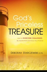 God's Priceless Treasure: How to Overcome Challenges, Be Transformed and Know Your Purpose