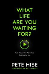What Life Are You Waiting For? Push Play on the  Adventure God Has for You