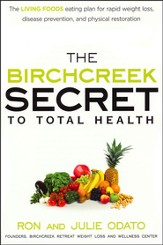 The Birchcreek Secret to Total Health: The Living Foods Eating Plan for Rapid Weight Loss, Disease Prevention and Physical Restoration