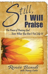 Still, I Will Praise: The Power of Praising God...Even When You Don't Feel Like It - eBook