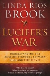 Lucifer's War: Understanding & Confronting the Enemy We Face