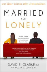 Married...But Lonely: Stop Merely Existing. Start Living Intimately.