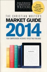 The Christian Writer's Market Guide, 2014: Your  Comprehensive  Resource for Getting Published