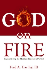 God on Fire: Encountering the Manifest Presence of Christ - eBook