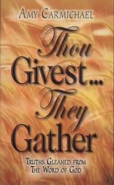 Thou GivestThey Gather: Truths Gleaned from the Word of God - eBook