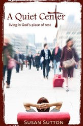 A Quiet Center: Living in God's Place of Rest - eBook