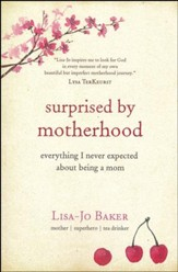 Surprised by Motherhood: Everything I Never Expected About Being a Mom - Slightly Imperfect